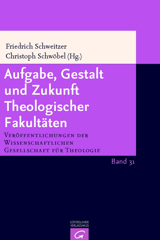 Aufgaben, Gestalt und Zukunft Theologischer Fakultäten (VWGTh 31)